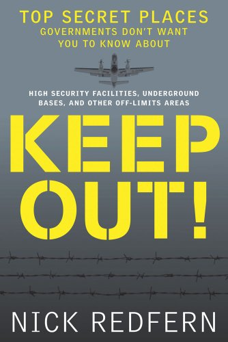 9781601631848: Keep Out!: Top Secret Places Governments Don't Want You to Know About