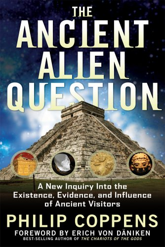 9781601631985: The Ancient Alien Question: A New Inquiry Into the Existence, Evidence, and Influence of Ancient Visitors