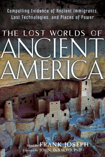 The Lost Worlds of Ancient America: Compelling Evidence of Ancient Immigrants, Lost Technologies, ...