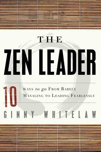 9781601632111: The Zen Leader: 10 Ways to Go From Barely Managing to Leading Fearlessly