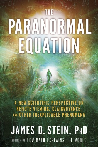 9781601632289: The Paranormal Equation: A New Scientific Perspective on Remote Viewing, Clairvoyance, and Other Inexplicable Phenomena