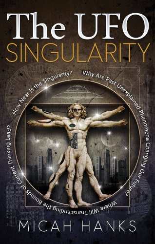 9781601632401: The UFO Singularity: Why Are Past Unexplained Phenomena Changing Our Future? Where Will Transcending the Bounds of Current Thinking Lead? How Near is the Singularity?