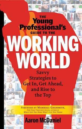 9781601632425: The Young Professional's Guide to the Working World: Savvy Strategies to Get in, Get Ahead, and Rise to the Top