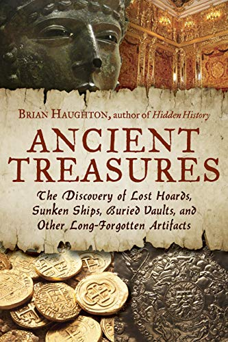 9781601632494: Ancient Treasures: The Discovery of Lost Hoards, Sunken Ships, Buried Vaults, and Other Long-Forgotten Artifacts