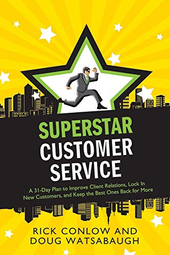 Superstar Customer Service: A 31-Day Plan to Improve Client Relations, Lock in New Customers, and ...