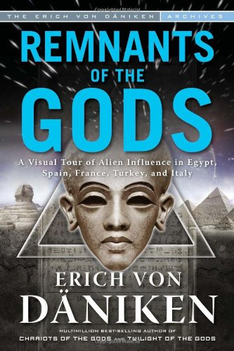 Remnants of the Gods: A Visual Tour of Alien Influence in Egypt, Spain, France, Turkey, and Italy: ...