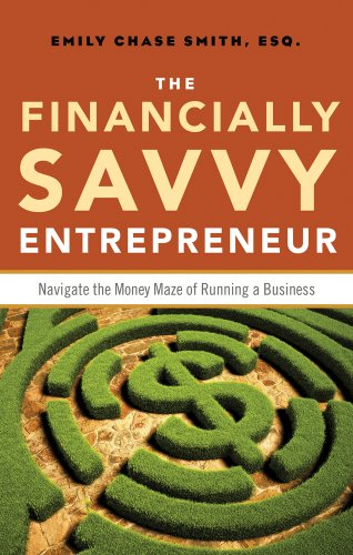 The Financially Savvy Entrepreneur: Navigate the Money Maze of Running a Business: Smith, Emily ...