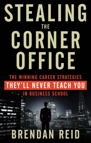 9781601633200: Stealing the Corner Office: The Winning Career Strategies They'll Never Teach You in Business School