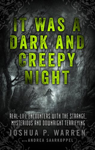 9781601633286: It Was a Dark and Creepy Night: Real-Life Encounters with the Strange, Mysterious, and Downright Terrifying