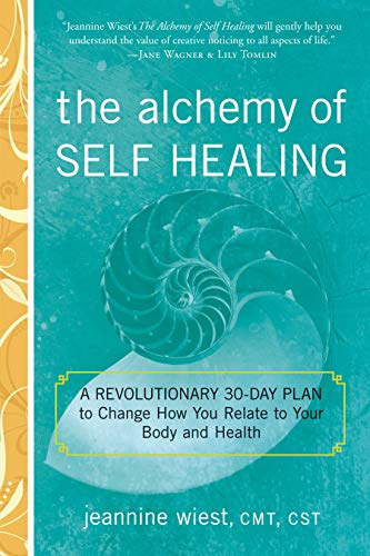 The Alchemy of Self Healing: A Revolutionary 30 Day Plan to Change How You Relate to Your Body and ...