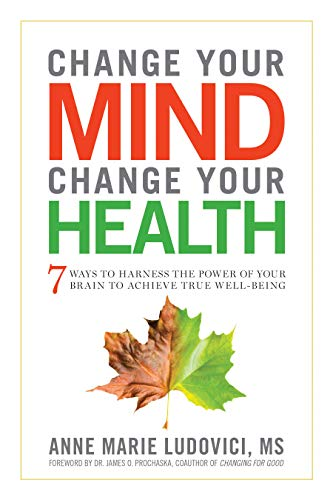 Change Your Mind, Change Your Health: 7: Anne Marie Ludovici