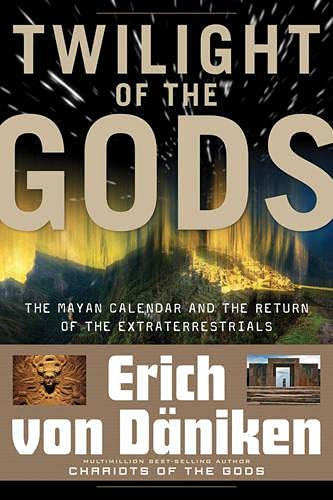 9781601636867: Twilight of the Gods: The Mayan Calendar and the Return of the Extraterrestrials