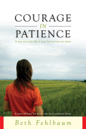 9781601641564: Courage in Patience: A Story of Hope for Those Who Have Endured Abuse