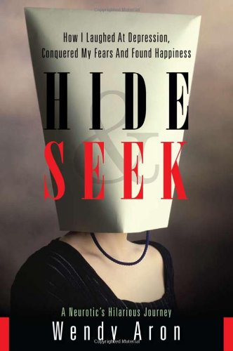9781601641588: Hide & Seek: How I Laughed at Depression, Conquered My Fears and Found Happiness