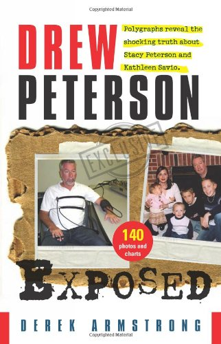 Drew Peterson Exposed ? Polygraphs reveal the shocking truth about Stacy Peterson and Kathleen ...