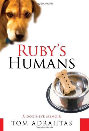 Ruby's Humans: A Dog's-Eye Memoir: Tom Adrahtas