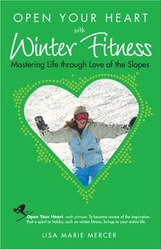 9781601660022: Open Your Heart with Winter Fitness: Mastering Life Through Love of the Slopes