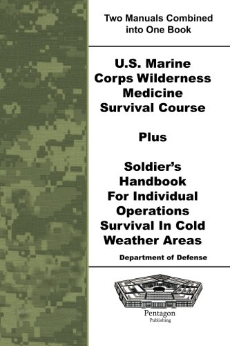 9781601705082: U.S. Marine Corps Wilderness Medicine Survival Course Plus Soldier's Handbook For Individual Operations Survival In Cold Weather Areas