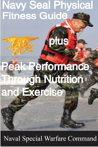 9781601706034: The Navy SEAL Physical Fitness Guide Plus Peak Performance Through Nutrition and Exercise