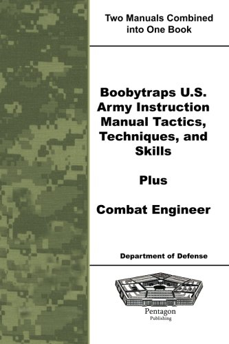 Boobytraps U.S. Army Instruction Manual Tactics, Techniques, and Skills Plus Combat Engineer: ...