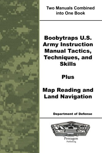 9781601708069: Boobytraps U.S. Army Instruction Manual Tactics, Techniques, and Skills Plus Map Reading and Land Navigation