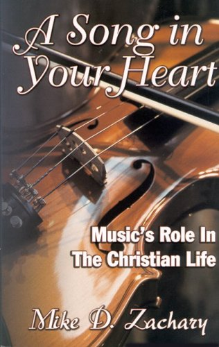 9781601716569: A Song in Your Heart: Music's Role in the Christian Life