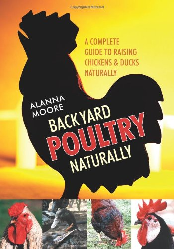 9781601730046: Backyard Poultry Naturally: A Complete Guide to Raising Chickens & Ducks Naturally