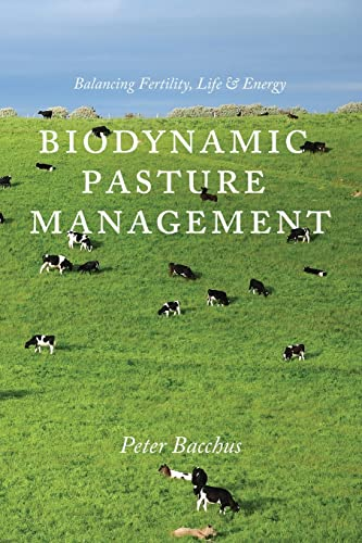 9781601730398: Biodynamic Pasture Management: Balancing Fertility, Life & Energy