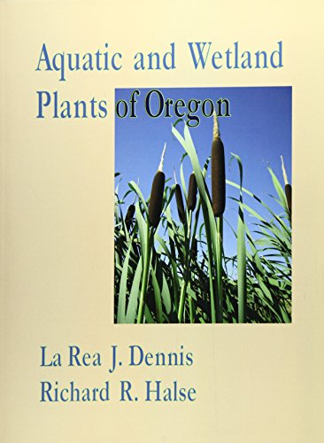 Aquatic and Wetland Plants of Oregon with Vegetative Key: Dennis, La Rea J.; Halse, Richard R.