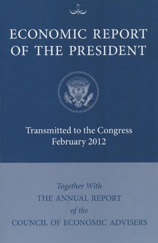 Economic Report of the President: Transmitted to the Congress February 2012, Together with the ...
