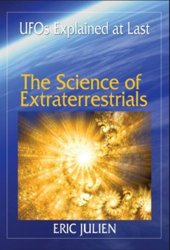 thE Science of Extraterrestrials; UFOs Explained at Last *: Julian, Eric