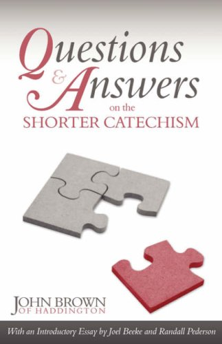 Questions and Answers on the Shorter Catechism: John Brown