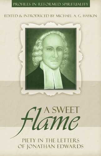 A Sweet Flame: Piety in the Letters of Jonathan Edwards (Profiles in Reformed Spirituality) (1601780117) by Jonathan Edwards