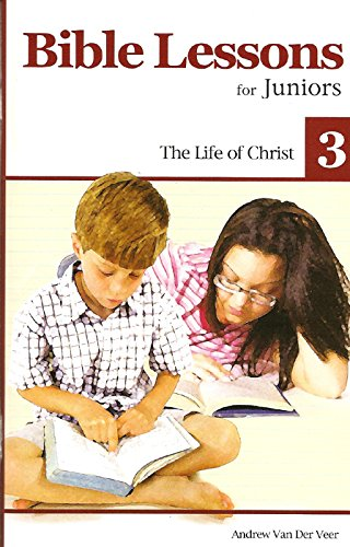 9781601780140: Bible Lessons for Juniors (vol. 3): The Life of Christ