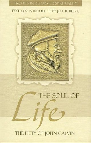 9781601780577: The Soul of Life: The Piety of John Calvin (Profiles in Reformed Spirituality)