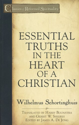 Essential Truths in the Heart of a Christian (Classics of Reformed Spirituality): Wilhelmus ...