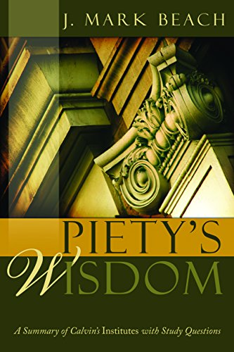 9781601780829: Piety's Wisdom: A Summary of Calvin's Institutes with Study Questions
