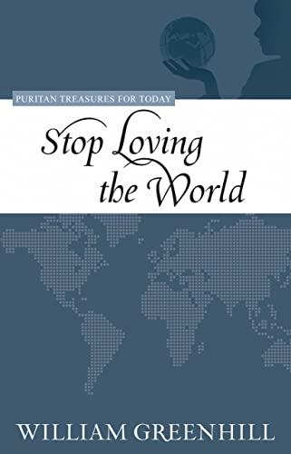 9781601781185: Stop Loving the World (Purtian Treasures for Today) (Puritan Treasures for Today)