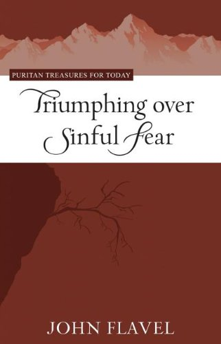 Triumphing Over Sinful Fear (Puritan Treasures for Today): John Flavel