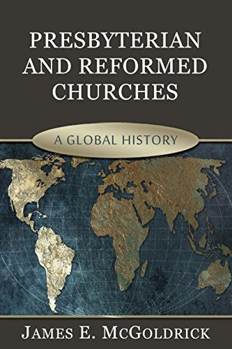 9781601781628: Presbyterian and Reformed Churches: A Global History