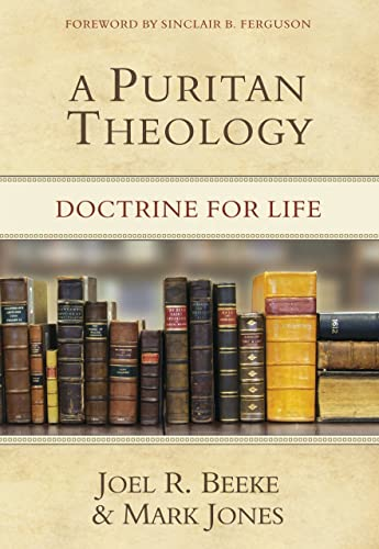 A Puritan Theology: Doctrine for Life (Hardback): Joel R Beeke