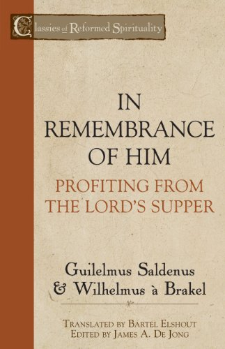 9781601781734: In Remembrance of Him: Profiting from the Lord's Supper (Classics of Reformed Spirituality)