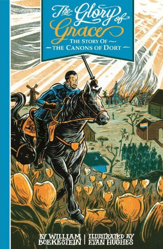 9781601781918: The Glory of Grace: the Story of the Canons of Dort