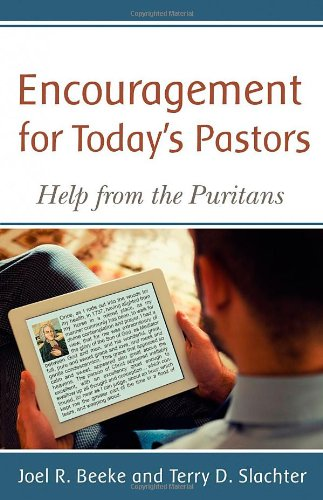 9781601782205: Encouragement for Today's Pastors: Help from the Puritans