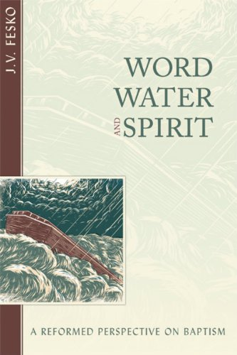 9781601782823: Word, Water, and Spirit: A Reformed Perspective on Baptism
