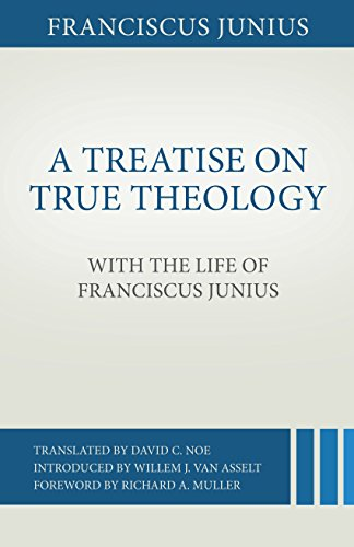 A Treatise on True Theology with the Life of Franciscus Junius: Franciscus Junius