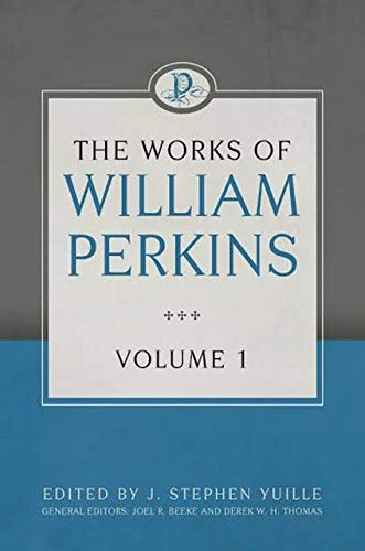 The Works of William Perkins, Volume 1: William Perkins