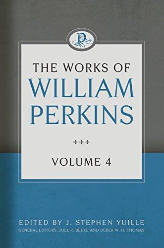 9781601785091: The Works of William Perkins, Volume 4