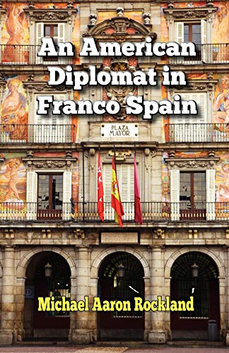 An American Diplomat in Franco Spain: Michael Aaron Rockland