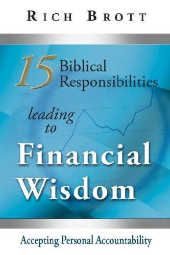 15 Biblical Responsibilities Leading To Financial Wisdom: Brott, Rich